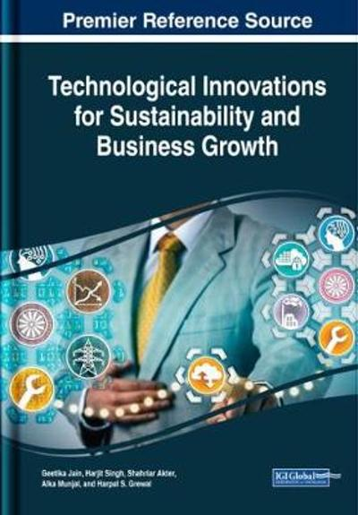 Handbook of Research on Technological Innovations for Sustainability and Business Growth - Geetika Jain