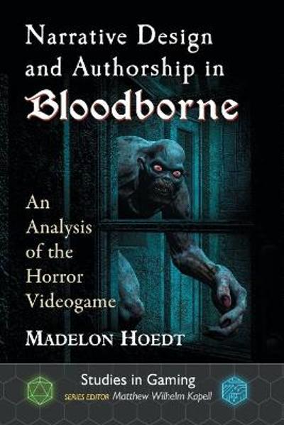 Narrative Design and Authorship in Bloodborne - Madelon Hoedt