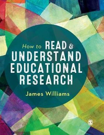 How to Read and Understand Educational Research - James Williams