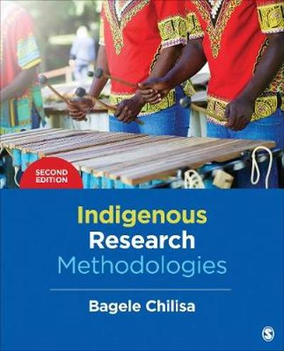Indigenous Research Methodologies - Bagele Chilisa