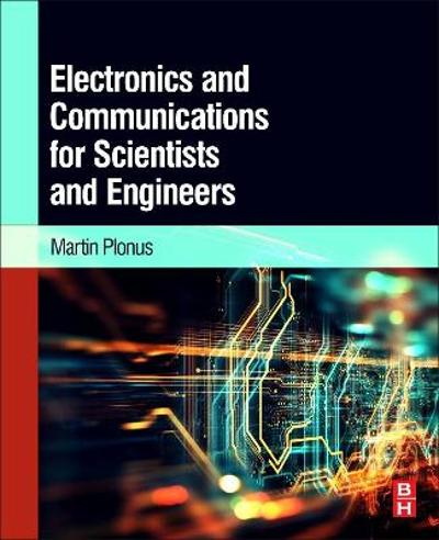 Electronics and Communications for Scientists and Engineers - Martin Plonus