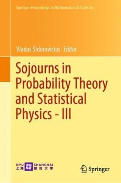 Sojourns in Probability Theory and Statistical Physics - III - Vladas Sidoravicius