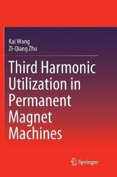 Third Harmonic Utilization in Permanent Magnet Machines - Kai Wang