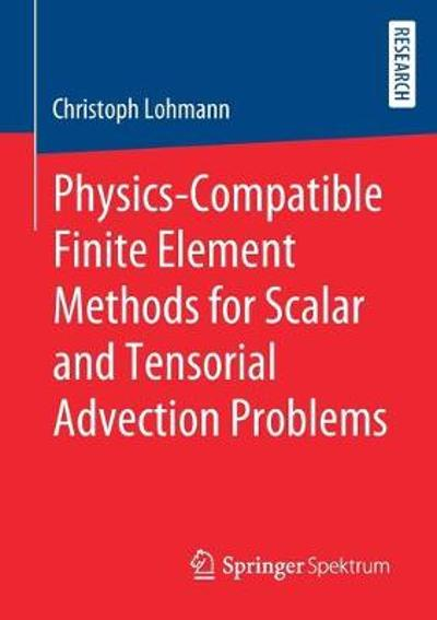 Physics-Compatible Finite Element Methods for Scalar and Tensorial Advection Problems - Christoph Lohmann