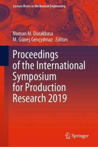 Proceedings of the International Symposium for Production Research 2019 - Numan M. Durakbasa