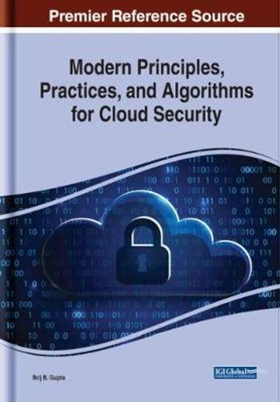 Modern Principles, Practices, and Algorithms for Cloud Security - Brij B. Gupta