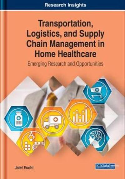 Transportation, Logistics, and Supply Chain Management in Home Healthcare - Jalel Euchi