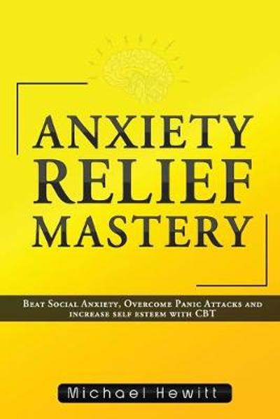 Anxiety Relief Mastery - Michael Hewitt