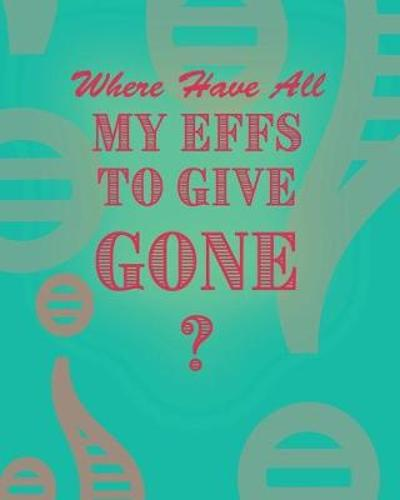 Where Have All My Effs to Give Gone? - BLANK Notebook With Rainbow Lines - Aimee Jesso
