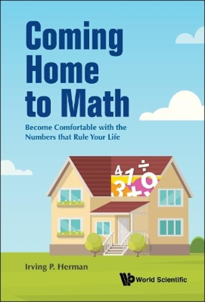 Coming Home To Math: Become Comfortable With The Numbers That Rule Your Life - Irving P Herman