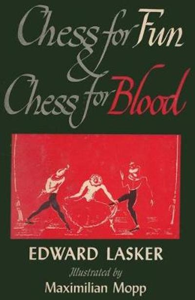 Chess for Fun and Chess for Blood - Edward Lasker
