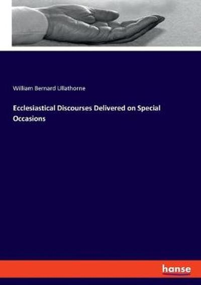 Ecclesiastical Discourses Delivered on Special Occasions - William Bernard Ullathorne