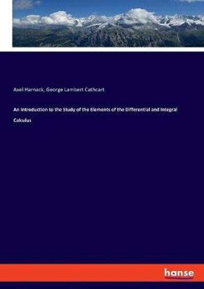 An Introduction to the Study of the Elements of the Differential and Integral Calculus - Axel Harnack