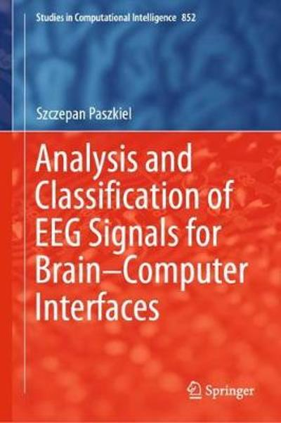 Analysis and Classification of EEG Signals for Brain-Computer Interfaces - Szczepan Paszkiel