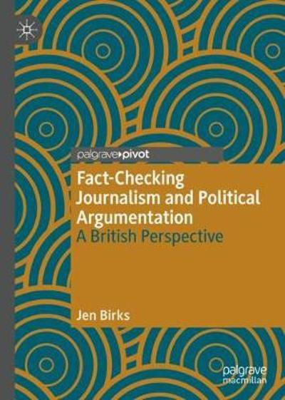 Fact-Checking Journalism and Political Argumentation - Jen Birks