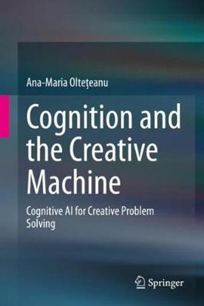 Cognition and the Creative Machine - Ana-Maria Olteteanu