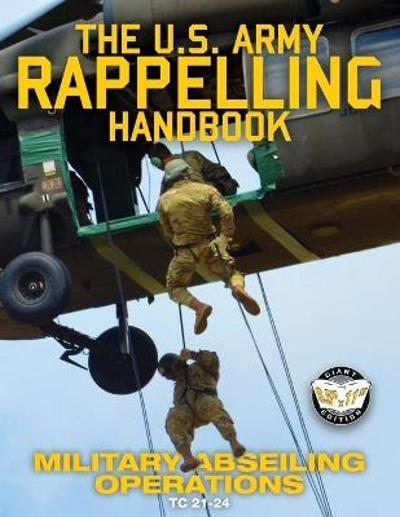 The US Army Rappelling Handbook - Military Abseiling Operations - U S Army