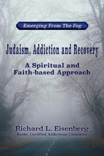 Judaism, Addiction and Recovery - Richard L Eisenberg