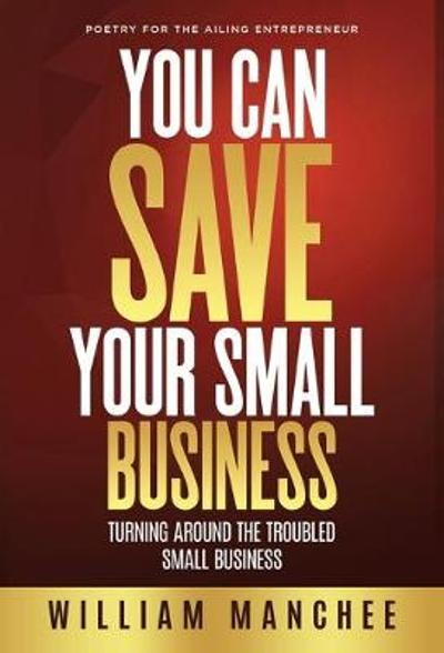 You Can Save Your Small Business - William Manchee