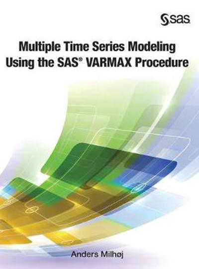 Multiple Time Series Modeling Using the SAS VARMAX Procedure (Hardcover edition) - Anders Milhoj