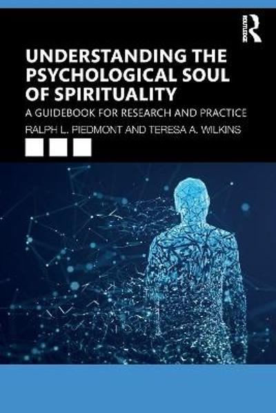 Understanding the Psychological Soul of Spirituality - Ralph L. Piedmont