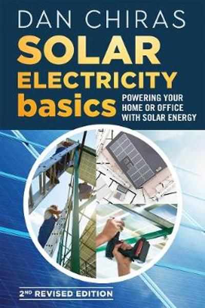 Solar Electricity Basics - Revised and Updated - Dan Chiras