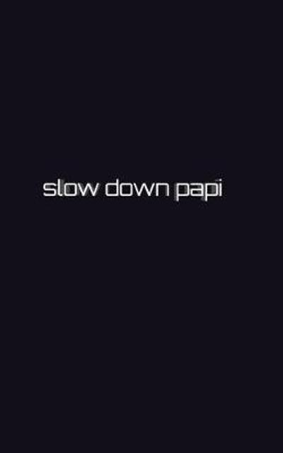 Slow down papi writing drawing Journal - Sir Michael Huhn