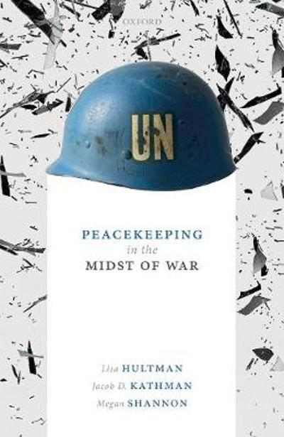 Peacekeeping in the Midst of War - Lisa Hultman