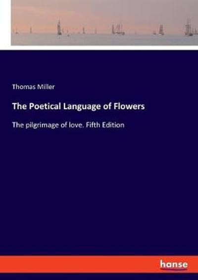 The Poetical Language of Flowers - Thomas Miller