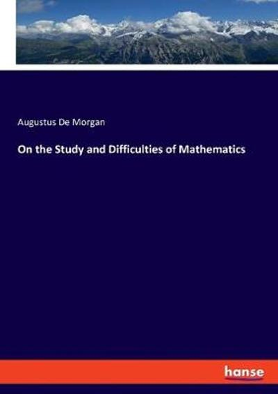 On the Study and Difficulties of Mathematics - Augustus de Morgan