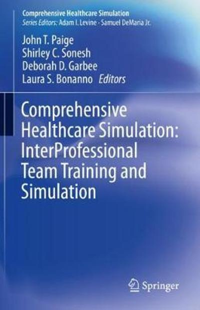 Comprehensive Healthcare Simulation: InterProfessional Team Training and Simulation - John T. Paige