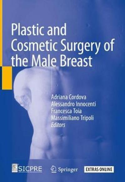 Plastic and Cosmetic Surgery of the Male Breast - Adriana Cordova