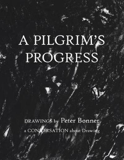 A Pilgrim's Progress - Peter Bonner