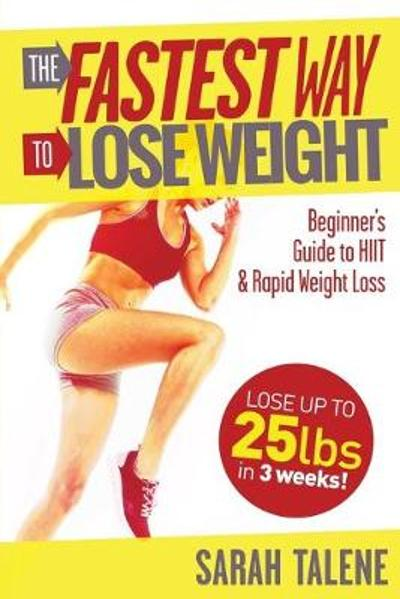 The Fastest Way to Lose Weight - Sarah Talene