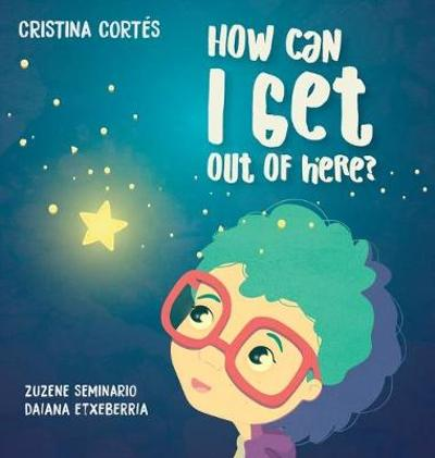 How can I get out of here? Hardback - Cristina Cortes