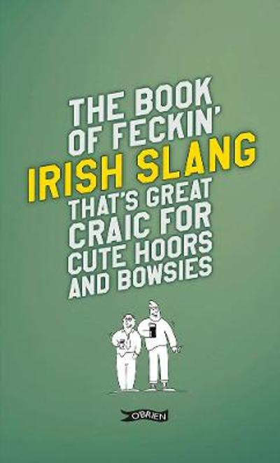The Book of Feckin' Irish Slang that's great craic for cute hoors and bowsies - Colin Murphy