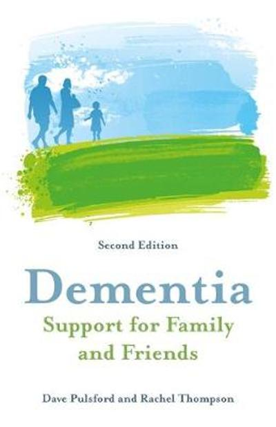 Dementia - Support for Family and Friends, Second Edition - Dave Pulsford