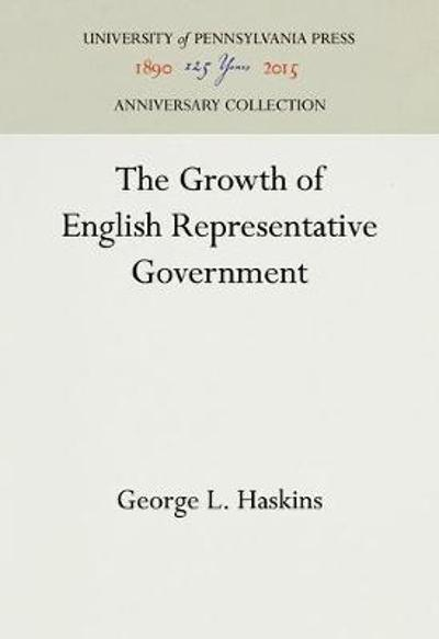 The Growth of English Representative Government - George L Haskins