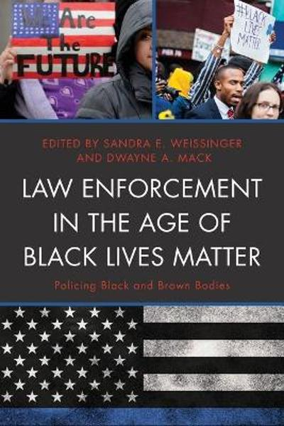 Law Enforcement in the Age of Black Lives Matter - Sandra E. Weissinger