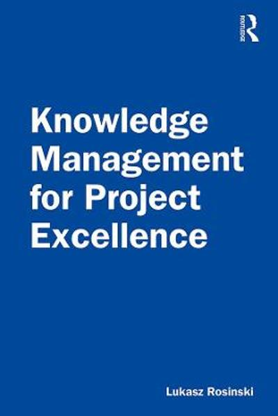 Knowledge Management for Project Excellence - Lukasz Rosinski