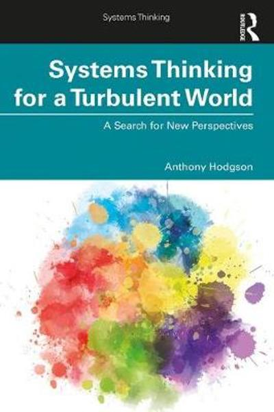 Systems Thinking for a Turbulent World - Anthony Hodgson