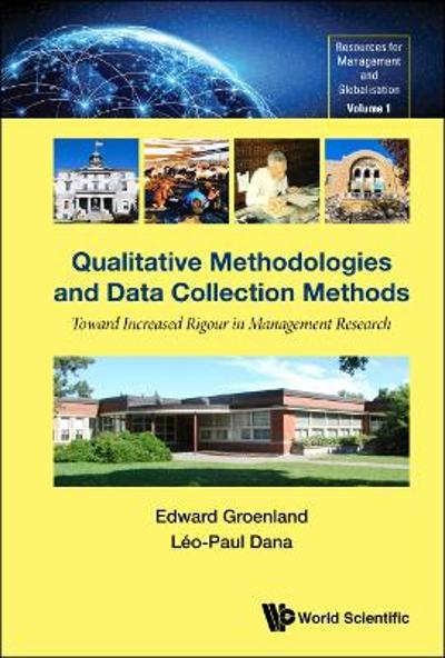 Qualitative Methodologies And Data Collection Methods: Toward Increased Rigour In Management Research - Edward Groenland