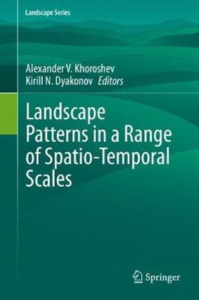 Landscape Patterns in a Range of Spatio-Temporal Scales - Alexander V. Khoroshev