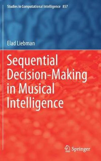 Sequential Decision-Making in Musical Intelligence - Elad Liebman