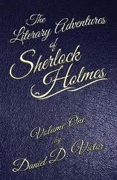 The Literary Adventures of Sherlock Holmes Volume 1 - Daniel D Victor