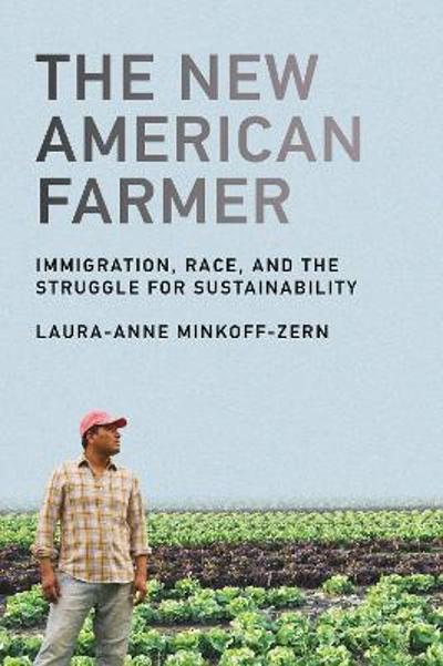 The New American Farmer - Laura-Anne Minkoff-Zern
