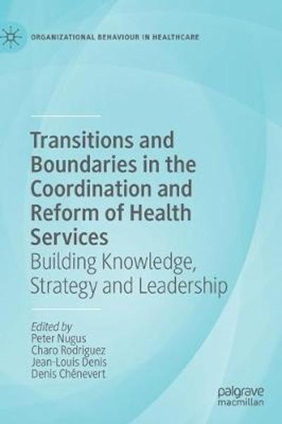 Transitions and Boundaries in the Coordination and Reform of Health Services - Peter Nugus