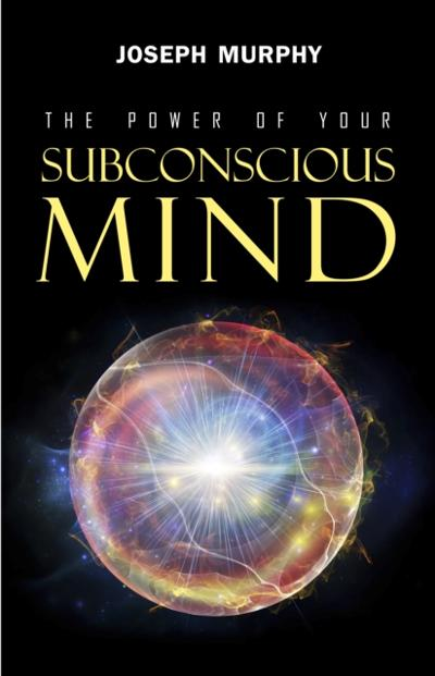 Power of Your Subconscious Mind - Murphy Joseph Murphy