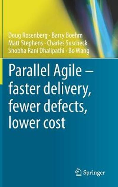 Parallel Agile - faster delivery, fewer defects, lower cost - Doug Rosenberg