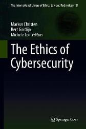 The Ethics of Cybersecurity - Markus Christen Bert Gordijn Michele Loi